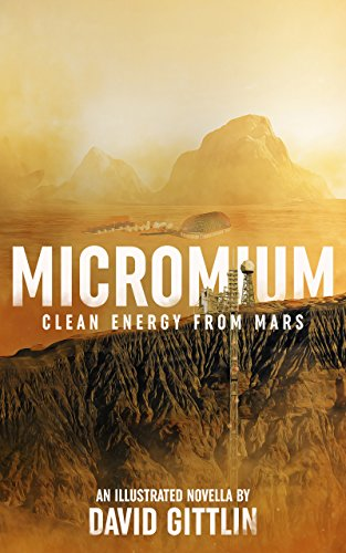 Micromium: Clean Energy from Mars by [David Gittlin]
