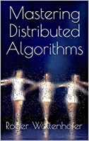 Mastering Distributed Algorithms Front Cover