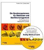 Die Kernkompetenzen für Mediation und Konfliktmanagement: Ein Praxisbuch mit Filmbeispielen auf DVD (Buch-&-Film-Reihe Professionelles Konfliktmanagement)