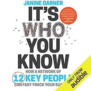 It's Who You Know     How a Network of 12 Key People Can Fast-Track Your Success              By:                                                                                                                                 Janine Garner                               Narrated by:                                                                                                                                 Janine Garner                      Length: 5 hrs and 36 mins     14 ratings     Overall 4.0