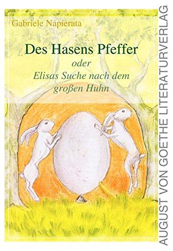 Des Hasens Pfeffer: Oder Elisas Suche nach dem großen Huhn (August von Goethe Literaturverlag)