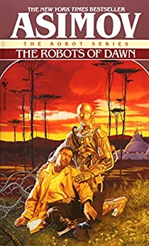 The Robots of Dawn (The Robot Series Book 3) by [Isaac Asimov]