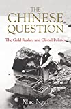 Image of The Chinese Question: The Gold Rushes and Global Politics