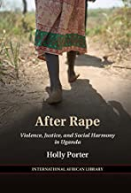 After Rape: Violence, Justice, and Social Harmony in Uganda (The International African Library Book 53)