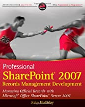 Professional SharePoint 2007 Records Management Development: Managing Official Records with Microsoft Office SharePoint Server 2007 (Wrox Programmer to Programmer)