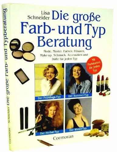 DIE GROSSE FARB- UND TYPBERATUNG. Mode, Muster, Farben, Frisuren, Make-up, Schmuck, Accessoires und Düfte für jeden Typ