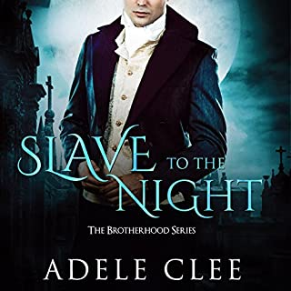 Slave to the Night     The Brotherhood Series, Book 2              By:                                                                                                                                 Adele Clee                               Narrated by:                                                                                                                                 Kylie Stewart                      Length: 5 hrs and 57 mins     33 ratings     Overall 4.4