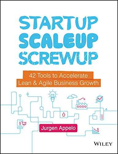 Startup, Scaleup, Screwup: 42 Tools to Accelerate Lean and Agile Business Growth