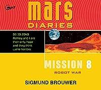 Mission 8: Robot War (Mars Diaries)