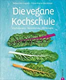 Die vegane Kochschule: Warenkunde, Küchenpraxis, 200 Rezepte: Küchenpraxis · Warenkunde · 200 Rezepte