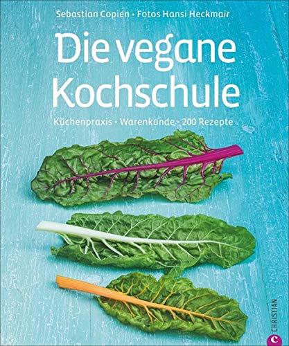 Die vegane Kochschule: Warenkunde, Küchenpraxis, 200 Rezepte