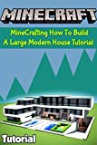 MineCrafting How To Build A Large Modern House Tutorial: Perfect for Minecrafters Kids and Adults, Top Builder Ideas, Guide Book, Graphic Novels (English Edition)