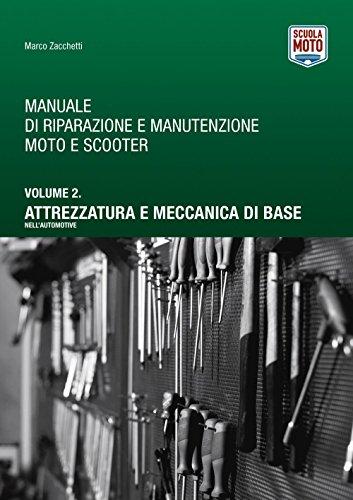 Manuale di riparazione e manutenzione moto e scooter. Attrezzatura e meccanica di base nell'automotive (Vol. 2)