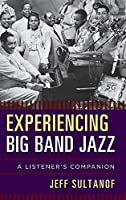 Experiencing Big Band Jazz: A Listener's Companion (The Listener's Companion)