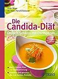 Die Candida-Diät - Endlich Schluss mit Darmpilzen: Köstlich und gesund: die 126 besten Rezepte
