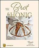 Brot & Honig: Rezepte für ein gutes Leben