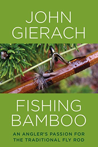 Fishing Bamboo: An Angler's Passion for the Traditional Fly Rod