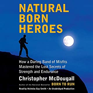 Natural Born Heroes     How a Daring Band of Misfits Mastered the Lost Secrets of Strength and Endurance              By:                                                                                                                                 Christopher McDougall                               Narrated by:                                                                                                                                 Nicholas Guy Smith                      Length: 13 hrs and 56 mins     1,848 ratings     Overall 4.4