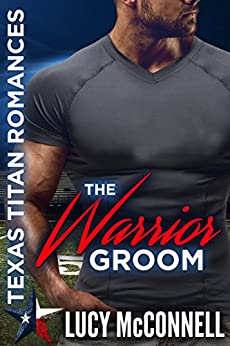 The Warrior Groom (Lucy's Texas Titans Romances Book 2) by [Lucy McConnell]