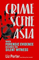 Crime Scene Asia: When Forensic Evidence Becomes the Silent Witness