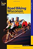 Road Biking™ Wisconsin: A Guide To Wisconsin s Greatest Bicycle Rides (Road Biking Series)