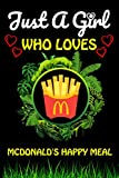 Just a Girl Who loves McDonald's Happy Meal: Cute Blank Lined Composition Notebook Gift For McDonald's Happy Foods Lover Girlfriend, Sister, Grandma ... Happy Lover Birthday & Valentine Day