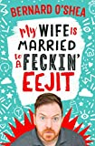 My Wife is Married to a Feckin' Eejit (English Edition)