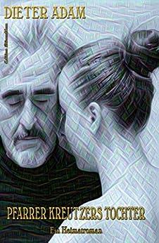 """Pfarrer Kreutzers Tochter: Ein Cassiopeiapress Heimatroman aus der Serie """"Grüntal"""" (German Edition) by [Dieter Adam]"""