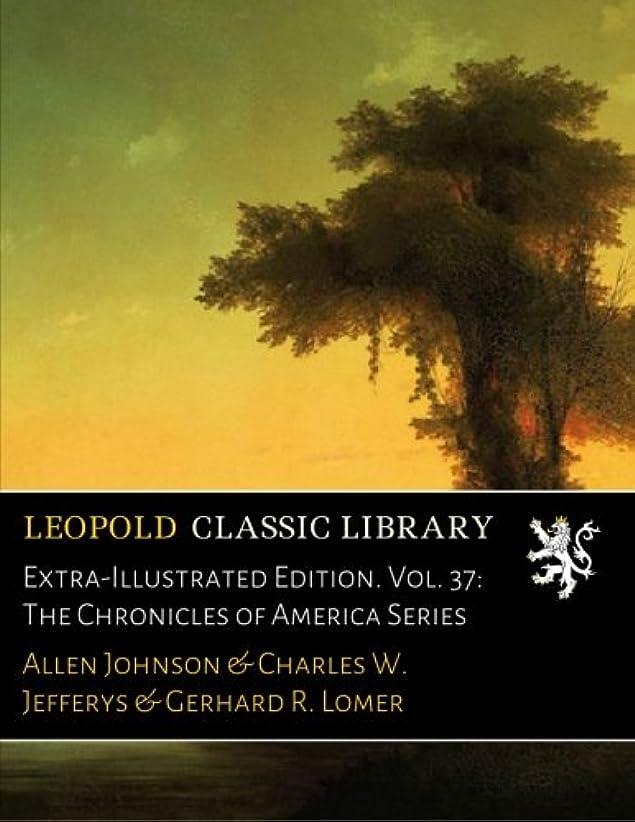 エレベーター溶融発疹Extra-Illustrated Edition. Vol. 37: The Chronicles of America Series