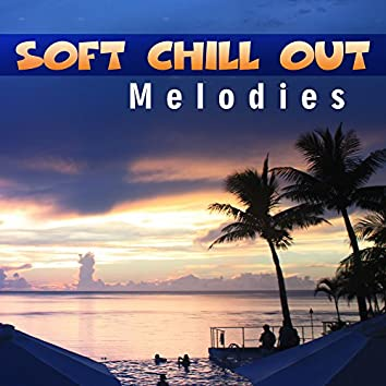 Soft Chill Out Melodies – Easy Listening, Stress Relief, Chill Out Sounds, Music to Relax