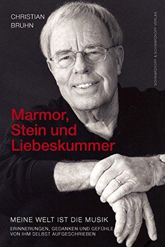Marmor, Stein und Liebeskummer: Meine Welt ist die Musik. Erinnerungen, Gedanken und Gefühle von ihm selbst aufgeschrieben