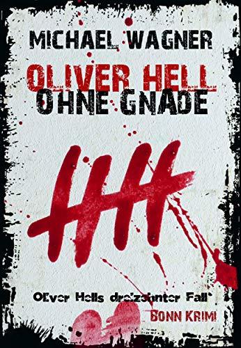 Oliver Hell - Ohne Gnade (Bonn-Krimi: Oliver Hells dreizehnter Fall) (Oliver Hell (Bonn - Krimi) 13)