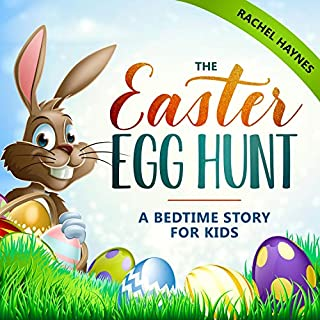 The Easter Egg Hunt     A Bedtime Story for Kids (Eggstraordinary Stories for Children, Book 1)              By:                                                                                                                                 Rachel Haynes                               Narrated by:                                                                                                                                 Christopher Dickins                      Length: 22 mins     Not rated yet     Overall 0.0