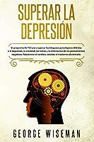Superar la Depresión: El programa de TCC para superar los bloqueos psicológicos debidos a la depresión, la ansiedad, las fobias y la eliminación de los pensamientos negativos. Reentrenar el cerebro, resolver el trastorno alimentario (Inteligencia Emocional)