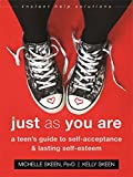 Just As You Are: A Teen?s Guide to SelfAcceptance and Lasting SelfEsteem (Instant Help Solutions) - Dr. Michelle Skeen PsyD