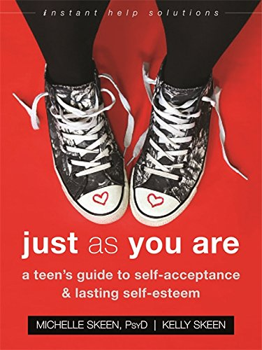 Just As You Are: A Teen's Guide to Self-Acceptance and Lasting Self-Esteem (The Instant Help Solut