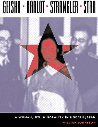 GEISHA - HARLOT - STRANGLER - STAR: A Woman, Sex, And Morality in  Modern Japan