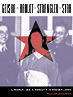 GEISHA - HARLOT - STRANGLER - STAR: A Woman, Sex, And Morality in Modern Japan (Asia Perspectives: History, Society, and Culture)
