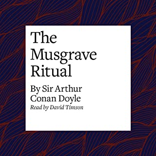 The Musgrave Ritual                   By:                                                                                                                                 Arthur Conan Doyle                               Narrated by:                                                                                                                                 David Timson                      Length: 49 mins     15 ratings     Overall 4.7