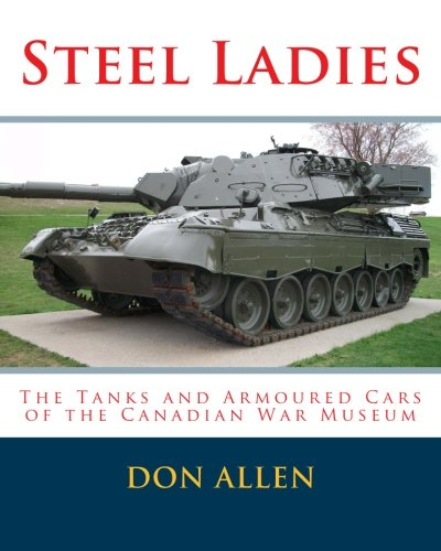Steel Ladies: – The Tanks and Armoured Cars of the Canadian War Museum