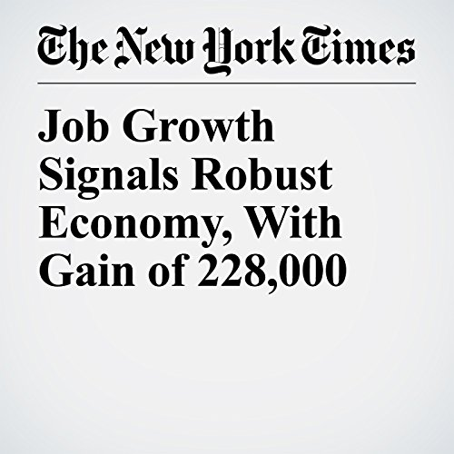 Job Growth Signals Robust Economy, With Gain of 228,000 copertina