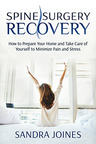Book: Spine Surgery Recovery - How to Prepare Your Home and Take Care of Yourself to Minimize Pain and Stress by Sandra Joines