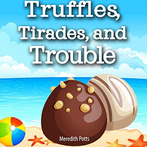 Truffles, Tirades, and Trouble cover art