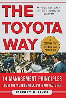 The Toyota Way: 14 Management Principles From the World's Greatest Manufacturer by [Jeffrey Liker]