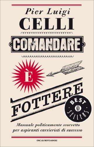 Comandare è fottere: Manuale politicamente scorretto per aspiranti carrieristi di successo (Oscar bestsellers Vol. 2045)