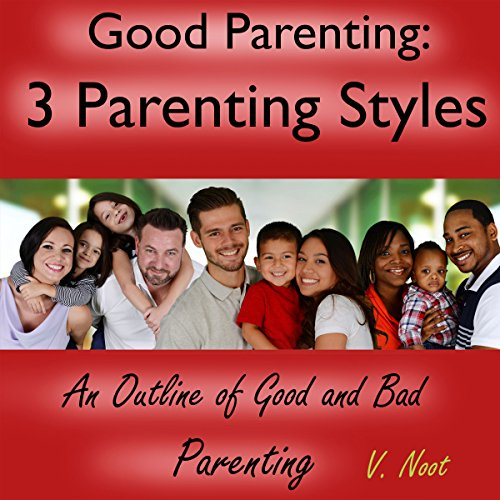 Good Parenting: The 3 Parenting Styles audiobook cover art