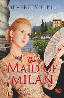The Maid of Milan (Choc Lit) (Regency Tales Book 2) by [Beverley Eikli]