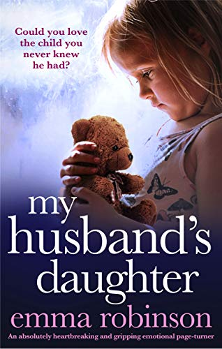 My Husband's Daughter: An absolutely heartbreaking and gripping emotional page-turner by [Emma Robinson]