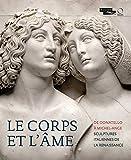 Le corps et l'ame: De Donatello à Michel-Ange. Sculptures Italiennes de la Renaissance (CATALOGUES DU M) (French Edition)