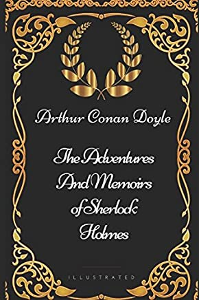 The Adventures and Memoirs of Sherlock Holmes: By Sir Arthur Conan Doyle - Illustrated